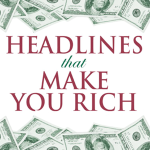 Headlines that make you rich