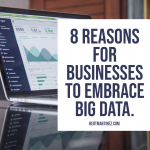 8 Reasons for Businesses to Embrace Big Data